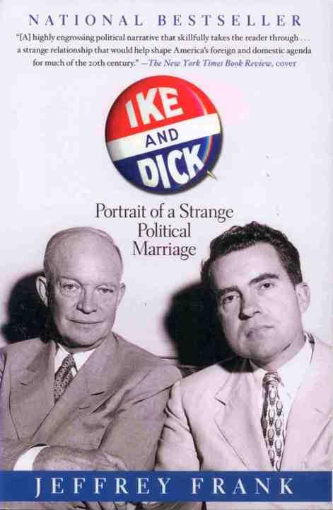 Ike & Dick, Portrait of a Strange Political Marriage