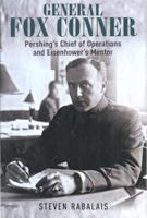 General Fox Conner: Pershing's Chief of Operations and Eisenhower's Mentor