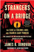 Strangers of a Bridge; The Case of Colonel  Abel and Francis Gary Powers