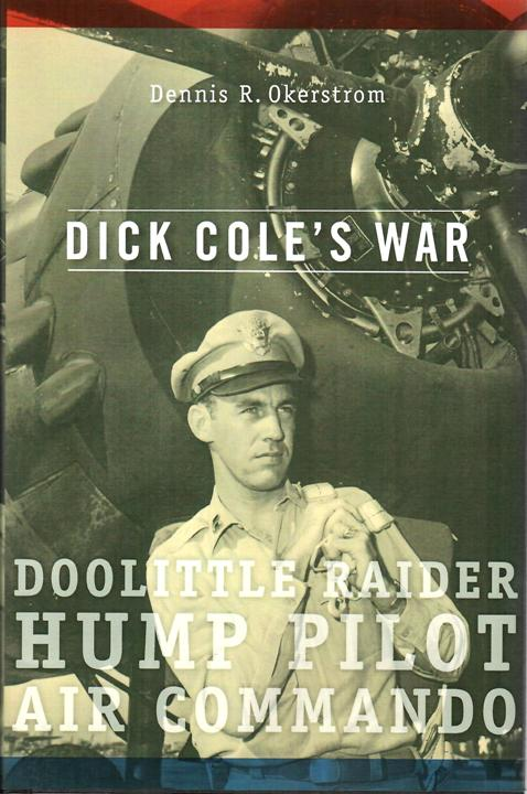 Dick Cole's War: Doolittle Raider, Hump Pilot, Air Commando