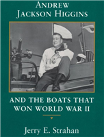 Andrew Jackson Higgins and the Boats that Won WWII