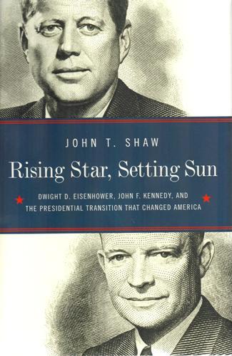 Rising Star, Setting Sun: Dwight D. Eisenhower, John F. Kennedy