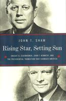 Rising Star, Setting Sun: Dwight D. Eisenhower, John F. Kennedy