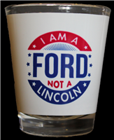 """I Am a Ford, Not a Lincoln"" Shot Glass"