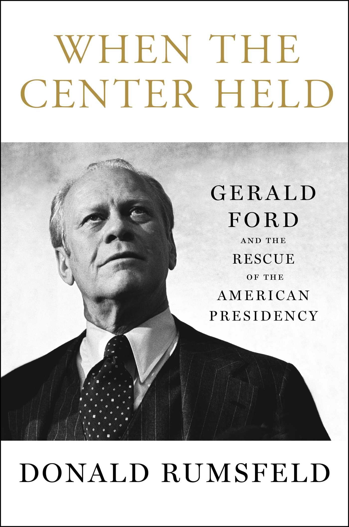 When the Center Held...by Donald Rumsfeld
