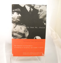 My Dear Mr. Stalin - The Complete Correspondence of Franklin D. Roosevelt and Joseph V. Stalin