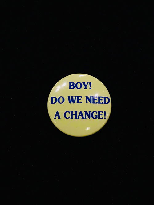 BOY! DO WE NEED A CHANGE! Campaign Button